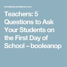 Teachers: 5 Questions to Ask Your Students on the First Day of School – booleanop