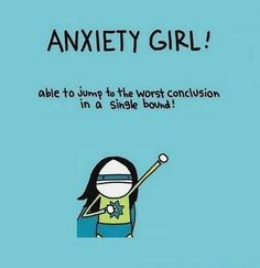 Anxiety+girl!+Able+to+jump+to+the+worst+conclusion+in+a+single+bound!. Anxiety quotes on PictureQuotes.com.