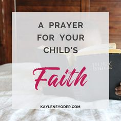 A Scripture-based Prayer for Your Child's Faith - Kaylene Yoder Prayer For Son, Praying For Your Children, Raising Godly Children, Prayers For Children, Power Of Prayer, Prayer Box, Faith Prayer, Mom Prayers, Special Prayers