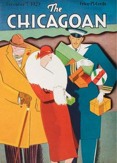 Cover art for The Chicagoan magazine, a one time midwest competitor with The New Yorker. Featured in a new book titled The Chicagoan: Lost Magazine of the Jazz Age by Neil Harris with assistance by Teri J. Magazine Art, Magazine Covers, Inspiration Art, Chicago Art, My Kind Of Town, Jazz Age, Vintage Magazines, Art Deco Fashion, Vintage Fashion