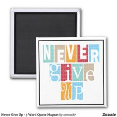 Never Give Up - 3 Word Quote Magnet
