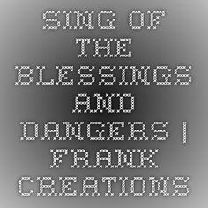 Sing of the Blessings and Dangers | Frank Creations