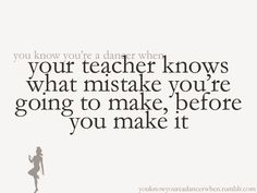 your teacher knows what mistake you're going to make, before you make it