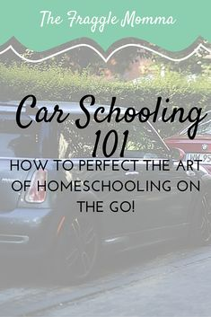 Carschooling 101: How to perfect the art of homeschooling on the go. The perfect tools for to take with you in the car.