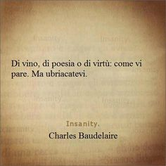 Wine, poetry or virtue: as you please. But get drunk. Wine Quotes, Book Quotes, Words Quotes, Sayings, Italian Phrases, Italian Quotes, More Than Words, Some Words, V Quote