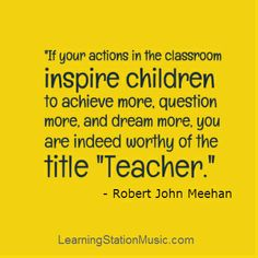"So true! ""If your actions in the classroom inspire children to achieve more, question more, and dream more, you are indeed worthy of the title ""Teacher."" #quotes #teachers"