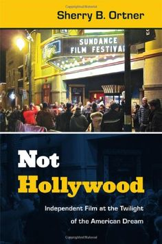 Not Hollywood: Independent Film at the Twilight of the American Dream by Sherry  B. Ortner,http://www.amazon.com/dp/0822354268/ref=cm_sw_r_pi_dp_y3Xosb0NN9MD5HSA