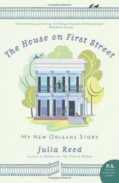 The House on First Street: My New Orleans Story: Julia Reed: 9780061136658: Amazon.com: Books