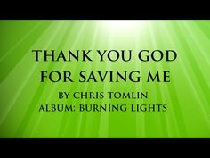 THANK YOU GOD FOR SAVING ME by Chris Tomlin with Lyrics - YouTube