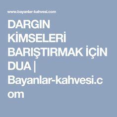 DARGIN KİMSELERİ BARIŞTIRMAK İÇİN DUA | Bayanlar-kahvesi.com