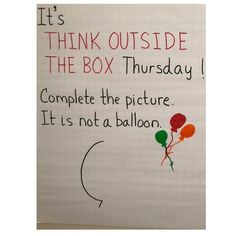 thursday thoughts work Its Think Outside the Box Thursday. Complete the picture. One thing is for sure. Its not a balloon. From a magician to a cow to Future Classroom, Art Classroom, Responsive Classroom, Social Emotional Learning, Morning Messages, Thinking Outside The Box, Writing Prompts, Journal Prompts, Critical Thinking