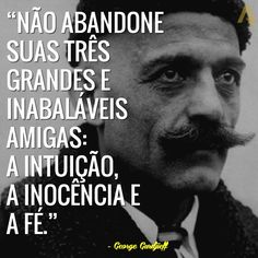 Não abandone suas três grandes e inabaláveis amigas: a intuição, a inocência e a fé. – George Gurdjieff George Gurdjieff, Quotes About Everything, Latin Words, Beauty Quotes, Good Vibes Only, Some Words, Amazing Quotes, Life Lessons, Good Books