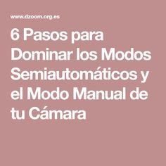 6 Pasos para Dominar los Modos Semiautomáticos y el Modo Manual de tu Cámara Photoshop, Photography, Nikon, Videos, Photography Courses, How To Make, Photograph, Fotografie, Photoshoot