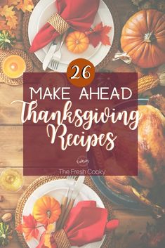 26 make-ahead ahead Thanksgiving recipes to help you enjoy your holiday. Turkey, sides, salads, desserts, drinks and more! Via @thefreshcooky | #makeahead #glutenfree #thanksgiving #sides #salads #cocktails #healthy #drinks #desserts #thefreshcooky