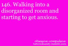 OCD #140. This is me in every one of my teachers' rooms. I usually then begin to organize their desks