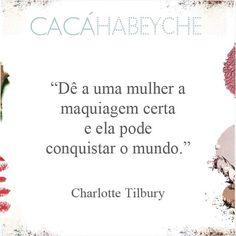 Charlotte Tilbury,  maquiadora fabulosa e dona de uma marca de cosméticos com seu nome, que tem esta filosofia. Apoiadíssima! 💄 💃 beauty quotes • frase de beleza • eu amo maquiagem • charlotte tilbury