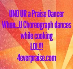 UNO UR a Praise Dancer When... LOL!!! http://4everpraise.com #dance #praisedance #unourapraisedancer