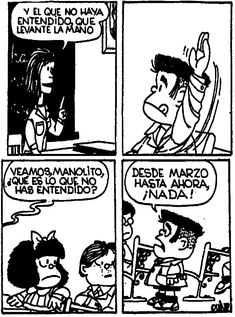 Let's see, Manolito, what have you not understood? - Since March until now, anything at all! Funny V, The Funny, Hilarious, Comic Foto, Examen Oral, Mafalda Quotes, Spanish Posters, Humor Grafico, Calvin And Hobbes