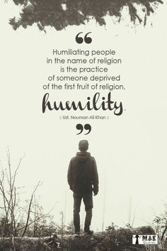 Humility- the firsr fruit of religion...