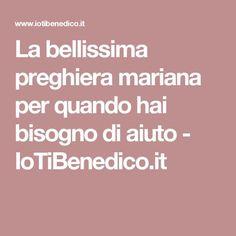 La bellissima preghiera mariana per quando hai bisogno di aiuto - IoTiBenedico.it