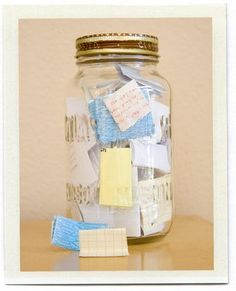 For 2013 I want to start a gratitiude jar. When you think of something special you are grateful for write it down and put it in the jar. Open the jar at the end of the year and re-read all the blessings from the previous year.
