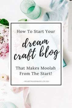 How To Start Your Dream Craft Blog That Makes Money From The Very Beginning!!