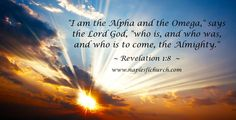 """I am the Alpha and the Omega,"" says the Lord God, ""who is, and who was, and who is to come, the Almighty."""