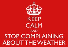 Stop complaining about the weather!