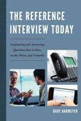 The Reference Interview Today : Negotiating and Answering Questions Face to Face, on the Phone, and Virtually by Dave Harmeyer  #DOEBibliography