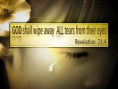 And God shall wipe away all tears from their eyes - Revelation 21:4  ~~I Love the Bible and Jesus Christ, Christian Quotes and verses.