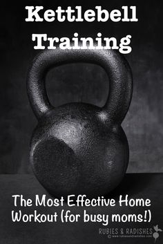 Kettlebell Training |  KETTLEBELL TRAINING: THE MOST EFFECTIVE HOME WORKOUT (FOR BUSY MOMS