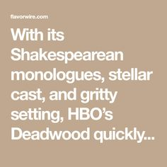 With its Shakespearean monologues, stellar cast, and gritty setting, HBO's Deadwood quickly became one of the network's finest series. When it was canceled in rumors persisted that there would be two two-hour television films — at least until… Monologues, South Dakota, Real Life, Films, Movies, It Cast, Star, Cinema, Cinema