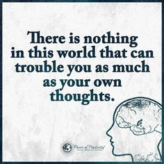 There is nothing in this world that can trouble you as much as your own thoughts.  #powerofpositivity #positivewords #positivethinking #inspiration #quotes