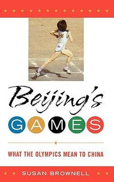 Beijing's Games: What the Olympics Mean to China by Susan Brownell. http://libcat.bentley.edu/record=b1252248~S0