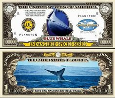 Endangered Species Blue Whale MILLION DOLLAR Novelty Bill Collectible . $1.99. These bills are the same size and feel of real money. They are finely detaileds and colorful on both front and back with high quality printing. Makes a great gift, collectible or frame and display. Price listed is for 1 bill. Buy as many as you want, still FREE SHIPPING!! Please visit my store for nearly 100 novelty bill styles. All orders shipped within 24 hours.. Save 20% Off!