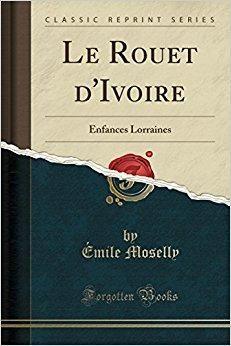 Télécharger Le Rouet D'Ivoire: Enfances Lorraines (Classic Reprint) Gratuit