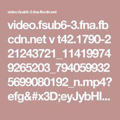 video.fsub6-3.fna.fbcdn.net v t42.1790-2 21243721_114199749265203_7940599325699080192_n.mp4?efg=eyJybHIiOjU5NywicmxhIjo1NzUsInZlbmNvZGVfdGFnIjoic3ZlX3NkIn0%3D&oh=c9d33fce5abfa2e014fc60adf1614645&oe=59C51244