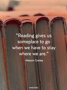 """""""Los libros nos dan un lugar para ir cuando nos tenemos que quedar donde estamos"""""""