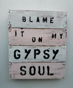 Hey, I found this really awesome Etsy listing at http://www.etsy.com/listing/168623457/blame-it-on-my-gypsy-soul-pallet-art