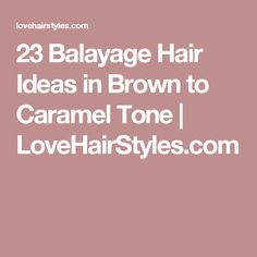 23 Balayage Hair Ideas in Brown to Caramel Tone | LoveHairStyles.com