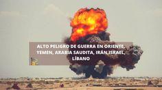 Alto peligro de guerra en oriente, Yemen, Arabia Saudita, Irán,Israel, L...