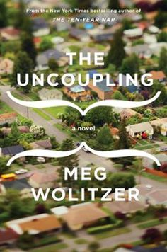 The Uncoupling by Meg Wolitzer, Click to Start Reading eBook, From the New York Times-bestselling author of The Ten-Year Nap, a funny, provocative, revealing novel