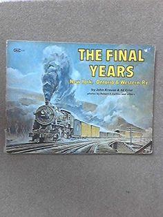 Amazon.com: The Final Years: New York, Ontario & Western Ry (9780911868326): John Krause, Ed Crist, Robert F. Collins:
