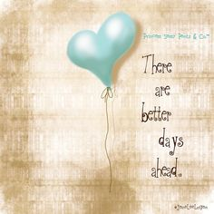 There are better days ahead..