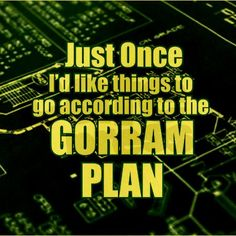 """Just once, I'd like things to go according to the gorram plan."""