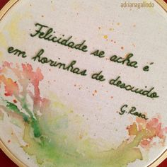 "Bordado com aquarela / Embroidery and watercolor, ""We find happiness in little moments of unawereness"" Guimarães Rosa, brazilian writer. drigalindo1@gmail.com"