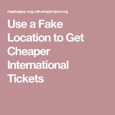 Use a Fake Location to Get Cheaper International Tickets