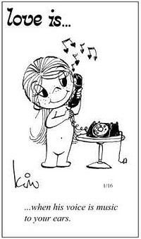 love is... when his voice is music to his ears...best feeling ever to hear his voice!