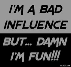 bad influence funny quotes (for Juje) The Words, Badass Quotes, Funny Quotes, Bad Boy Quotes, Epic Quotes, Sassy Quotes, Text Quotes, Quotes Images, Jokes Quotes
