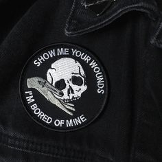 """Show my your wounds, I'm bored of mine. Xo 80mm (3""""), iron on embroidered patch with black overlocked edge. -- Approx. £1.00 of the..."""